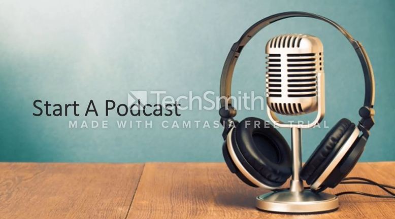 Camtasia – Start a Podcast